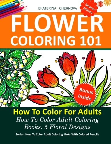 Flower Coloring 101 How To Color For Adults 5 Floral Designs How To Color Adult Coloring Books With Colored