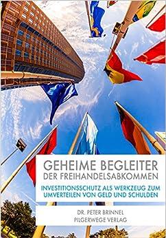 Geheime Begleiter der Freihandelsabkommen: Investitionsschutz als Werkzeug zum Umverteilen von Geld und Schulden (Geld und Finanzen)