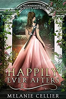 Happily Ever Afters: A Reimagining of Snow White and Rose Red (English Edition) van [Cellier, Melanie]