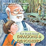The Truth About Dragons and Dinosaurs by Edward C. Miranda (2007-04-26)