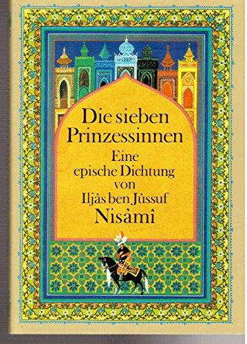 Die sieben Prinzessinnen. Eine epische Dichtung von Iljas ben Jussuf Nisami. Freie Nacherzählung in Versen.