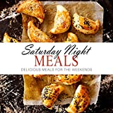 Saturday Night Meals: Delicious Meals for the Weekend (English Edition)