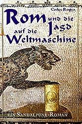 Rom und die Jagd auf die Weltmaschine: Ein Sandalpunk-Roman