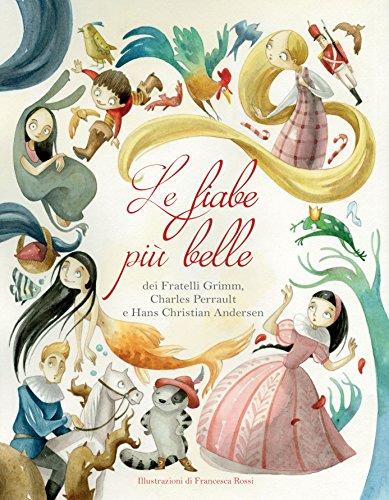 Le fiabe più belle dei fratelli Grimm, Charles Perrault e Hans Christian Andersen. Ediz. a colori