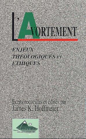 L'Avortement. Enjeux théologiques et éthiques par James K. Hoffmeier