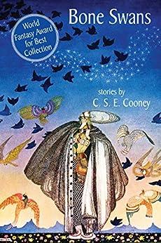 Bone Swans: Stories (English Edition) von [Cooney, C.S.E.]