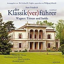 Wagner: Tristan und Isolde (Der Klassik(ver) führer - Sonderband)