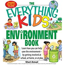 The Everything Kids' Environment Book: Learn how you can help the environment-by getting involved at school, at home, or at play (Everything® Kids) (English Edition)