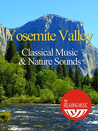 yosemite-valley-classical-music-and-nature-sounds-the-relaxing-music-ov