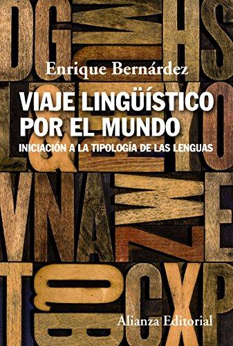 Viaje lingüístico por el mundo: Iniciación a la tipología de las lenguas (Alianza Ensayo) por Enrique Bernárdez