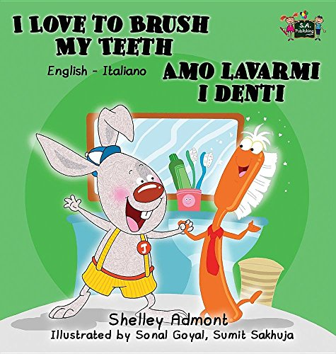I Love to Brush My Teeth Amo lavarmi i denti: English Italian Bilingual Edition