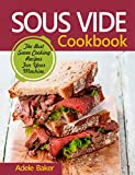 Sous Vide Cookbook: The Best Suvee Cooking Recipes for Cooking at Home. (Sous Vide Steak, Sous Vide Cooking, Souve Cooki