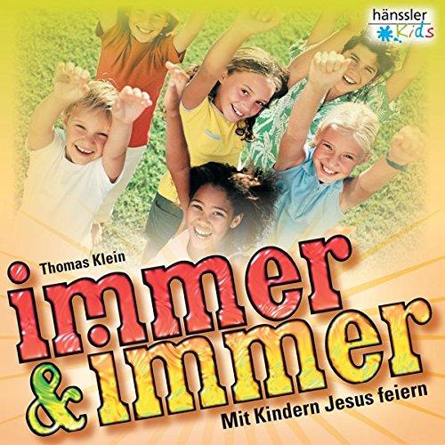 Immer und immer: Mit Kindern Jesus feiern (hänssler kids) (Feier Gesangbücher)