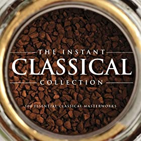 The Instant Classical Collection - 100 essential classical masterworks