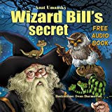 Children books: Wizard Bill's Secret!  Fantasy and magic,Imagination and play,(Bedtime)(Dreams of joy)Picture books, Rhyming books for children, with Values(animals)(Free ... kids, collection Book 3) (English Edition)