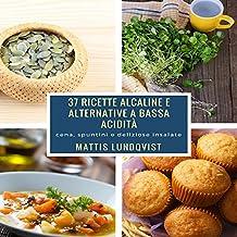 37 ricette alcaline e alternative a bassa acidità: cena, spuntini e deliziose insalate (Italian Edition)