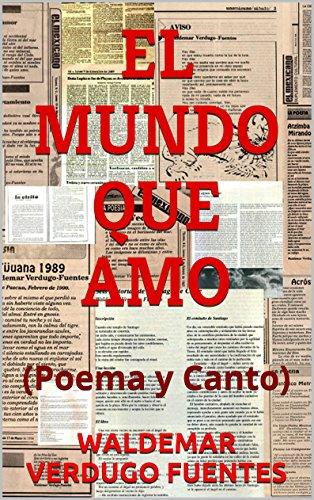 EL MUNDO QUE AMO: (Poema y Canto) por WALDEMAR VERDUGO FUENTES