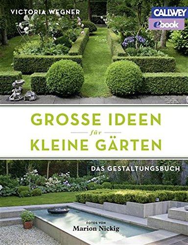 Große Ideen für kleine Gärten: Das Gestaltungsbuch eBook: Victoria ...
