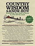 Country Wisdom & Know-How: A Practical Guide to Living off the Land: Everything You Need to Know to Live Off the Land