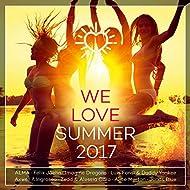 We Love Summer 2017 [Explicit]