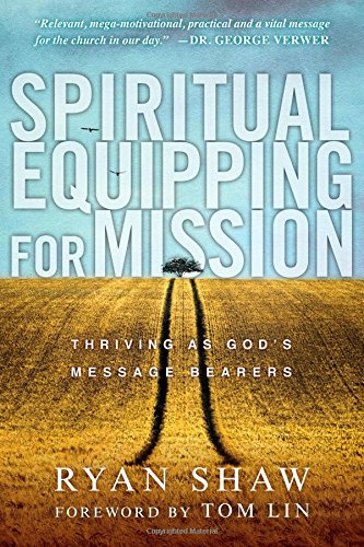 Spiritual Equipping for Mission: Thriving as God's Message Bearers (Lin Tom)