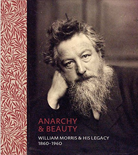 Anarchy & beauty : William Morris and his legacy par Fiona MacCarthy