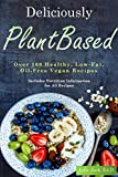 Deliciously Plant-Based: Over 160 Delicious, Low-Fat, Oil-Free Vegan Recipes