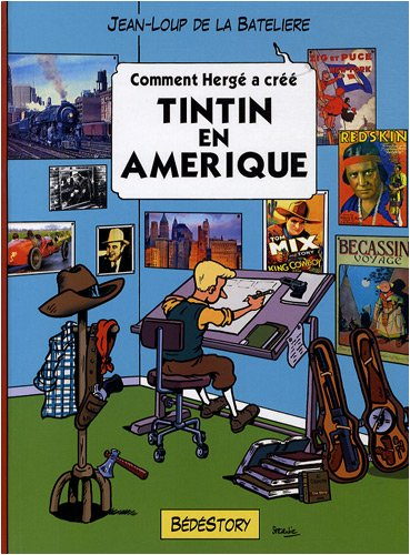 Comment Hergé a créé Tintin en Amérique par Jean-Loup de La Batelière