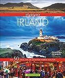 Bildband Irland: Die 50 Ziele, die Sie gesehen haben sollten! Die besten Reiseziele der grünen Insel wie etwa Dublin, Kilkenny, Cliffs of Moher, Glens of Antrim und viele Highlights mehr.
