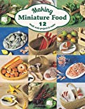Making Miniature Food: 16 Small-Scale Projects to Make