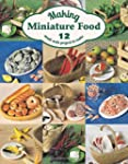 Making Miniature Food: 12 Small-scale...