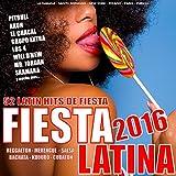 Fiesta Latina 2016 - 52 Latin Hits De Fiesta (Reggaeton, Kuduro, Salsa, Bachata, Kizomba, Merengue, Cubaton)