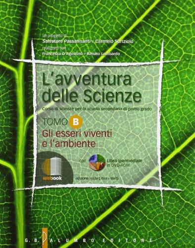 L'avventura delle scienze. Vol. B: Gli esseri viventi e l'ambiente. Per la Scuola media. Con DVD-ROM. Con espansione online