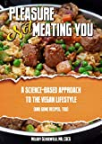 Pleasure Not Meating You: A Science-Based Approach to the Vegan Lifestyle (And Some Recipes, Too)