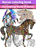 Horses coloring book :The Amazing World Of Horses: Horses Mysteries And Wonders , Wonderful World Of Horses Coloring Book