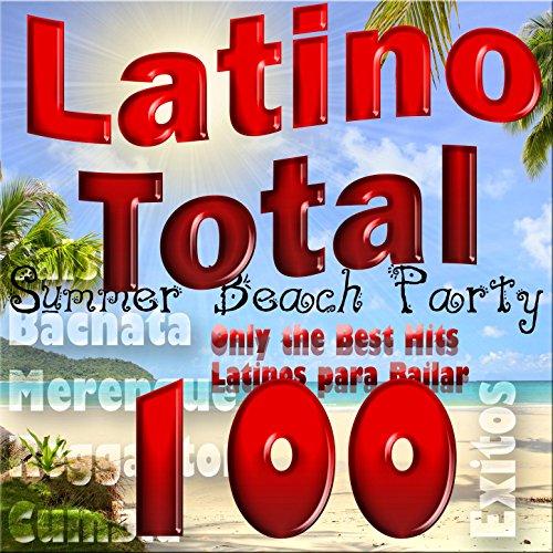 Latino Total: Summer Beach Party, Only the Best Hits Latinos para Bailar; Salsa, Bachata, Merengue, Reggaeton, Cumbia (100 Éxitos) (Musik Latin)