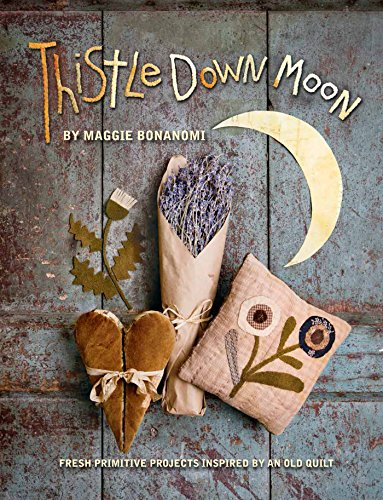 Thistle Down Moon: Fresh Primitive Projects Inspired by an Old Quilt (English Edition) Down Quilt Shop