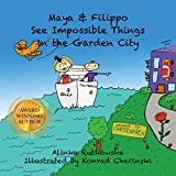 Maya & Filippo See Impossible Things in the Garden City: Children's Books about Bullying (Maya & Filippo Adventure and Education for Kids Book 10)