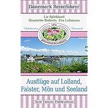 Dänemark Reiseführer: Ausflüge auf Lolland, Falster, Mön und Seeland 1. Teil (Unbekanntes Dänemark)