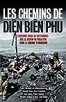 Les chemins de Diên Biên Phu: L'histoire vraie de six hommes que le destin va projeter dans la guerre d'Indochine par Mirmont