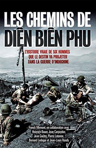 Les chemins de Din Bin Phu: L'histoire vraie de six hommes que le destin va projeter dans la guerre d'Indochine