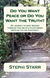 Do You Want Peace or Do You Want the Truth?: My journey to meet Source through the use of a plant-based medicine called Ayahuasca. (English Edition)