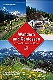 Wandern und Geniessen in den Schweizer Alpen: Die schönsten Wandertouren mit Berghotel-Komfort