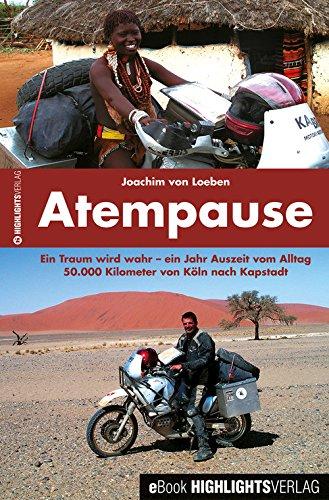 Atempause: Ein Traum wird wahr - ein Jahr Auszeit vom Alltag. 50.000 Kilometer von Köln nach Kapstadt