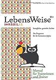 LebensWeise55+ Manual: Beweglicher, gesünder, leichter. Das Programm für die Generation 55plus. Manual für Trainerinnen und Trainer