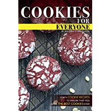 Cookies for Everyone: Forty Cookie Recipes to Ensure That You Make the Best Cookies Ever! (English Edition)