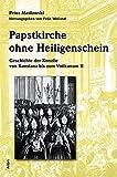 Papstkirche ohne Heiligenschein: Geschichte der Konzile von Konstanz bis zum Vatikanum II - Peter Maslowski
