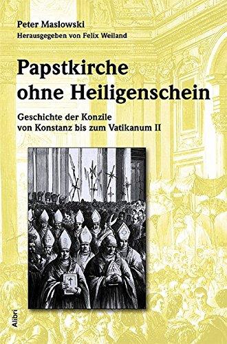 Papstkirche ohne Heiligenschein: Geschichte der Konzile von Konstanz bis zum Vatikanum II