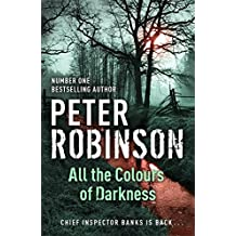 All the Colours of Darkness: The 18th DCI Banks Mystery by Peter Robinson (2008-08-07)