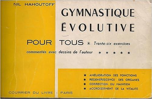 Amazon.fr - Nil Hahoutoff. Gymnastique évolutive pour tous   Trente-six  exercices commentés. Avec dessins de l auteur - Nil Hahoutoff - Livres a4d9206874c